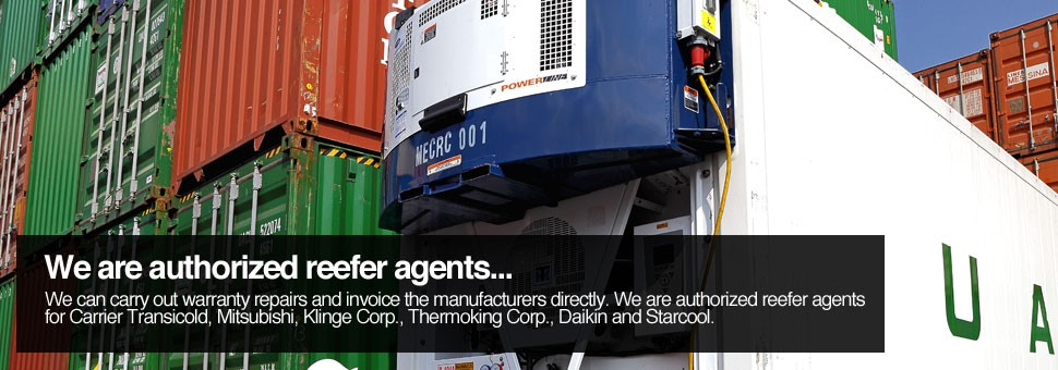 We are authorized reefer agents for Carrier Transicold, Mitsubishi, Klinge Corp., Thermoking Corp., Daikin and Starcool.